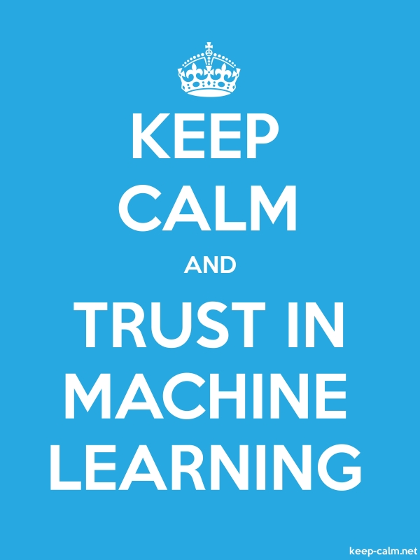 KEEP CALM AND TRUST IN MACHINE LEARNING - white/blue - Default (600x800)