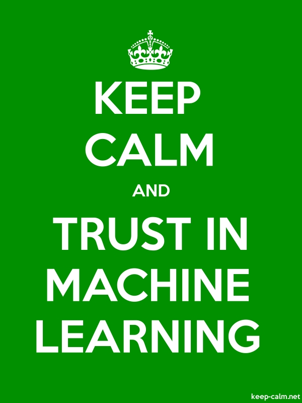 KEEP CALM AND TRUST IN MACHINE LEARNING - white/green - Default (600x800)