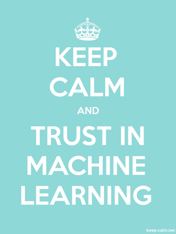 KEEP CALM AND TRUST IN MACHINE LEARNING - white/lightblue - Default (600x800)