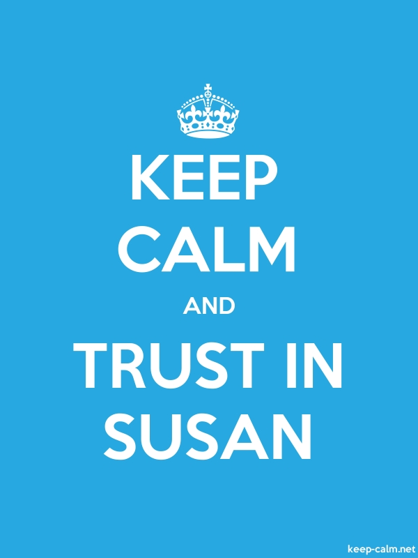 KEEP CALM AND TRUST IN SUSAN - white/blue - Default (600x800)