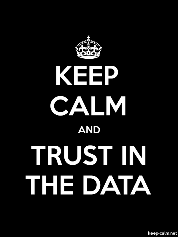 KEEP CALM AND TRUST IN THE DATA - white/black - Default (600x800)