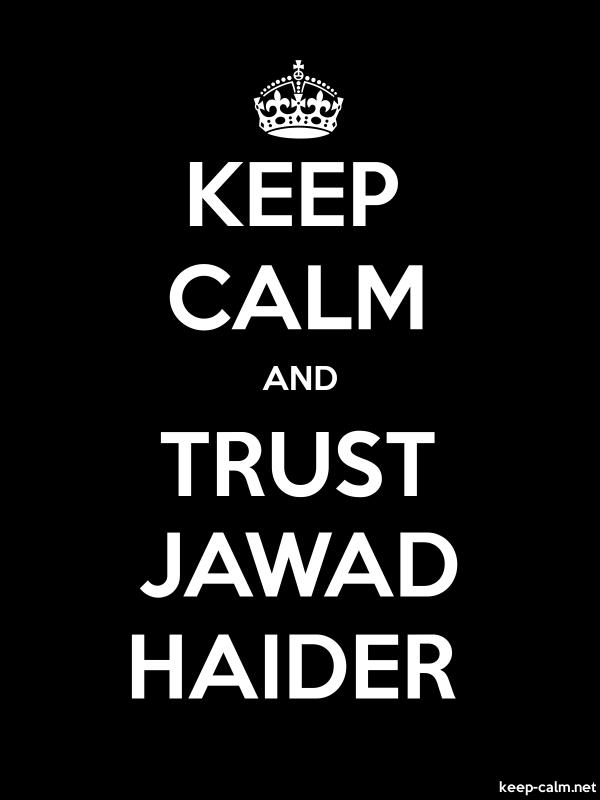 KEEP CALM AND TRUST JAWAD HAIDER - white/black - Default (600x800)