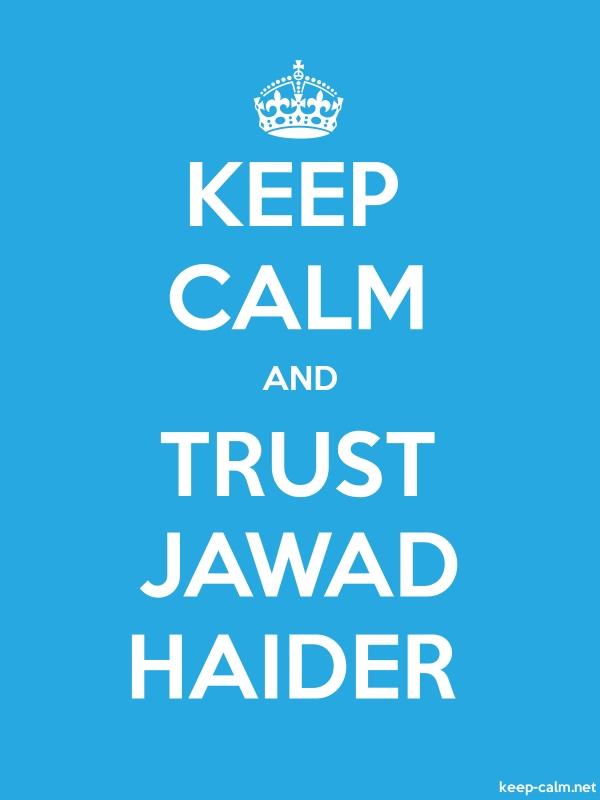 KEEP CALM AND TRUST JAWAD HAIDER - white/blue - Default (600x800)