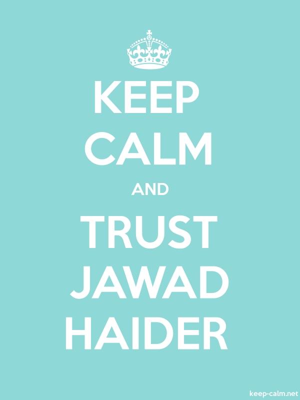 KEEP CALM AND TRUST JAWAD HAIDER - white/lightblue - Default (600x800)