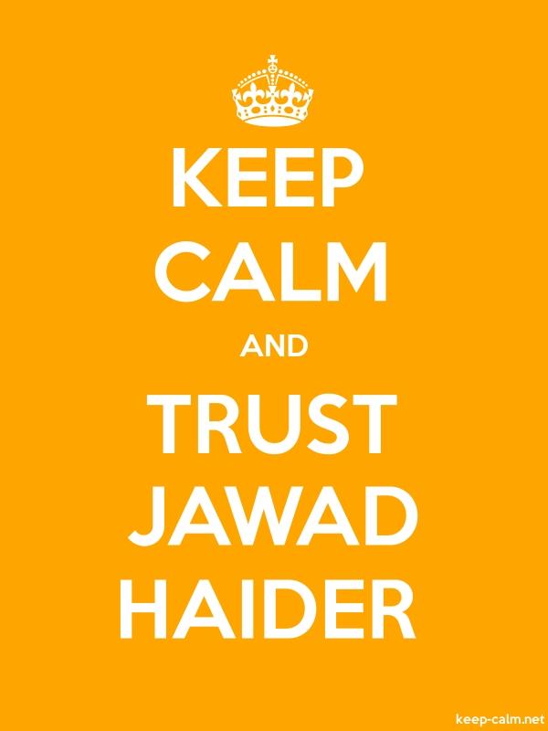 KEEP CALM AND TRUST JAWAD HAIDER - white/orange - Default (600x800)