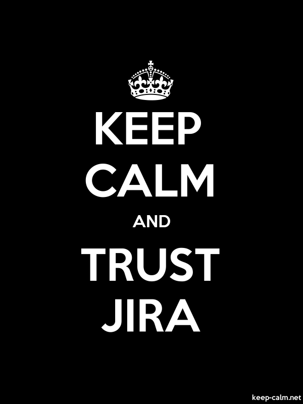 KEEP CALM AND TRUST JIRA - white/black - Default (600x800)