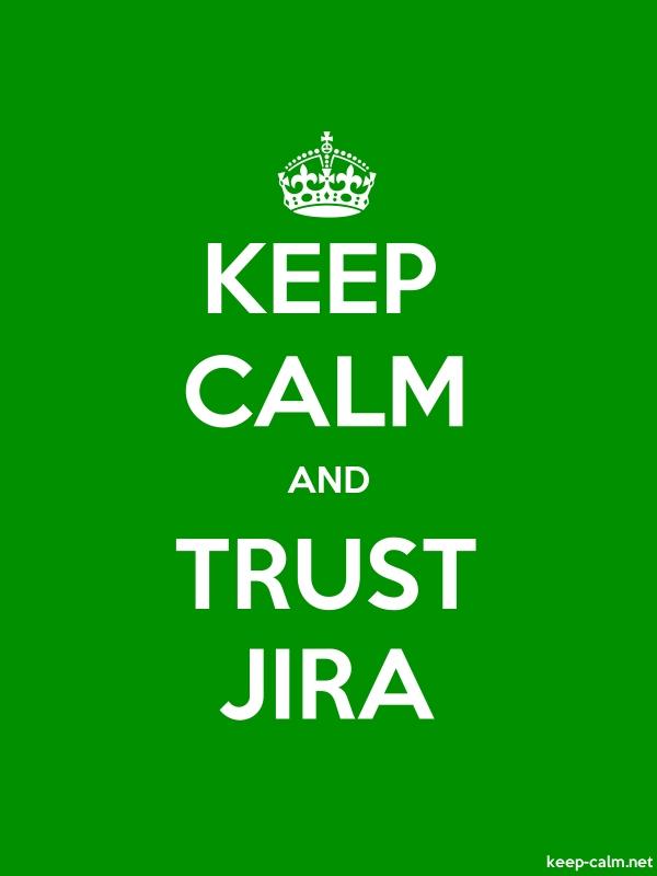 KEEP CALM AND TRUST JIRA - white/green - Default (600x800)