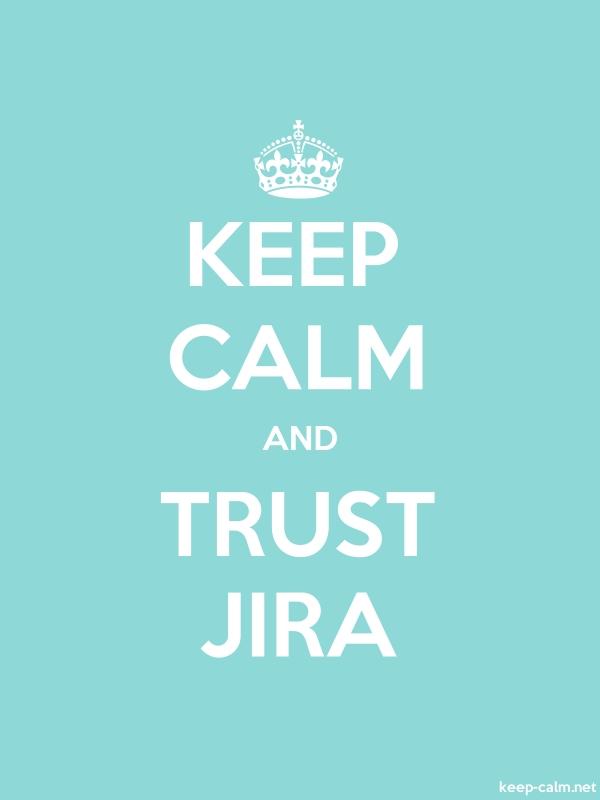 KEEP CALM AND TRUST JIRA - white/lightblue - Default (600x800)
