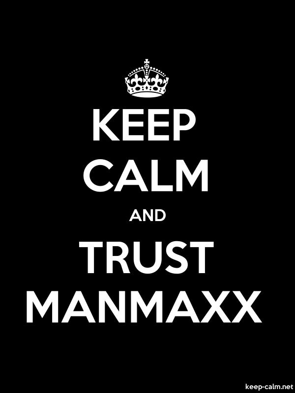 KEEP CALM AND TRUST MANMAXX - white/black - Default (600x800)