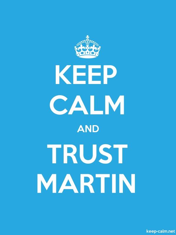KEEP CALM AND TRUST MARTIN - white/blue - Default (600x800)