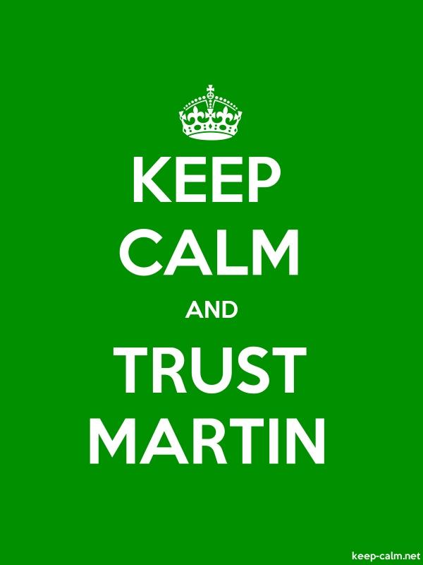 KEEP CALM AND TRUST MARTIN - white/green - Default (600x800)