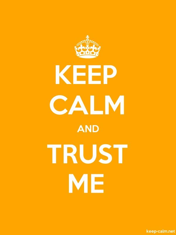 KEEP CALM AND TRUST ME - white/orange - Default (600x800)
