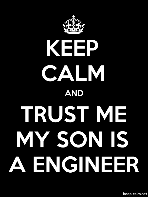 KEEP CALM AND TRUST ME MY SON IS A ENGINEER - white/black - Default (600x800)