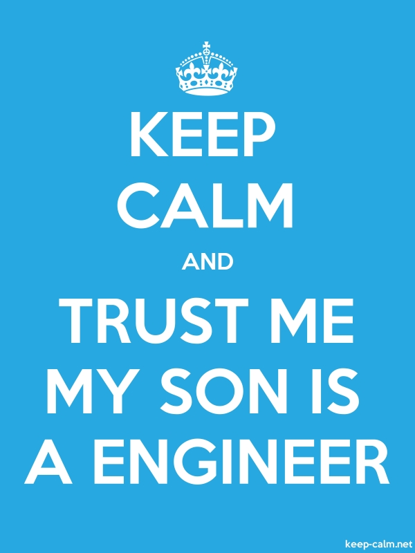 KEEP CALM AND TRUST ME MY SON IS A ENGINEER - white/blue - Default (600x800)