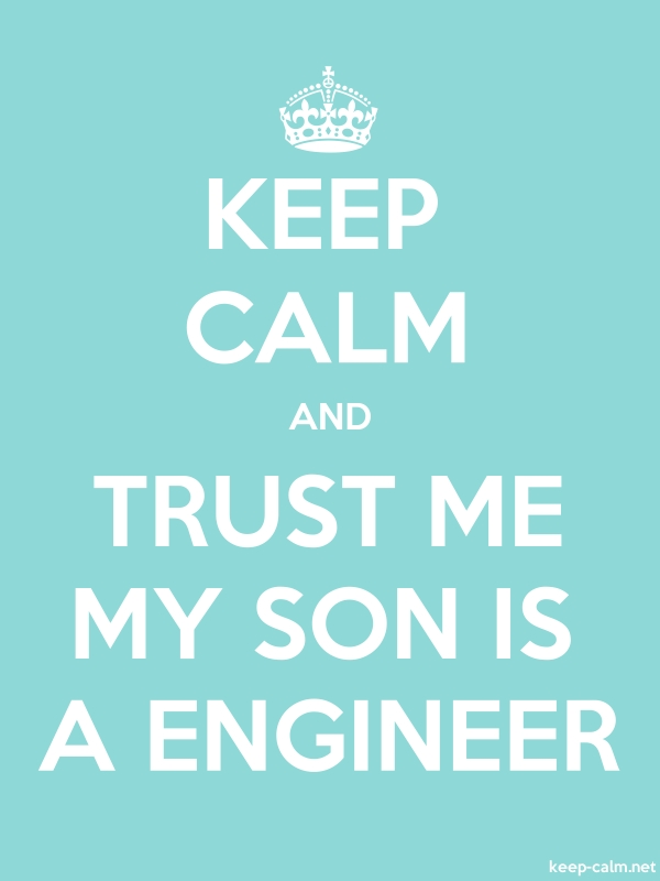KEEP CALM AND TRUST ME MY SON IS A ENGINEER - white/lightblue - Default (600x800)