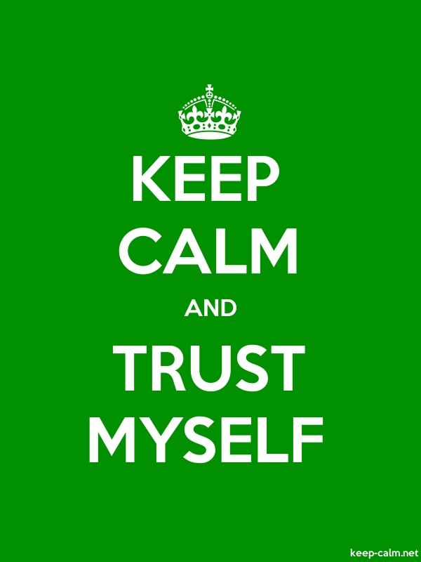 KEEP CALM AND TRUST MYSELF - white/green - Default (600x800)