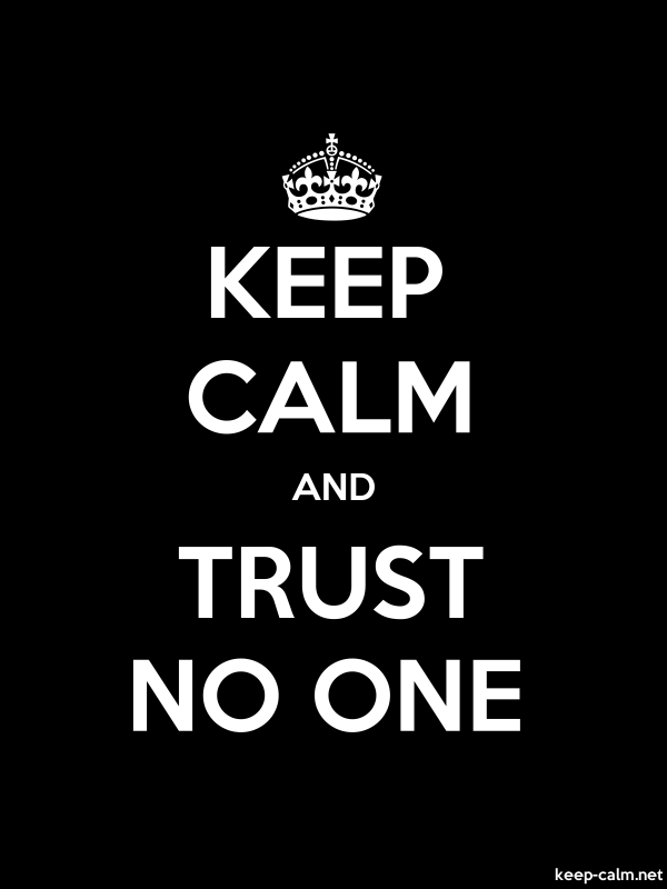 KEEP CALM AND TRUST NO ONE - white/black - Default (600x800)