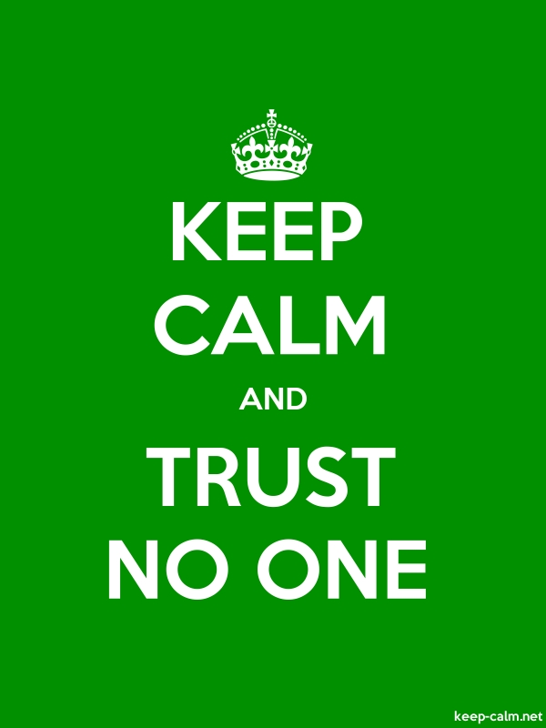 KEEP CALM AND TRUST NO ONE - white/green - Default (600x800)