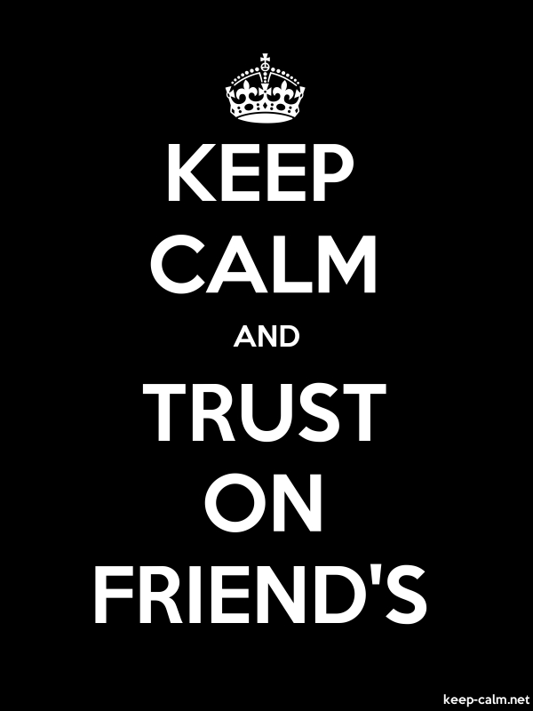 KEEP CALM AND TRUST ON FRIEND'S - white/black - Default (600x800)