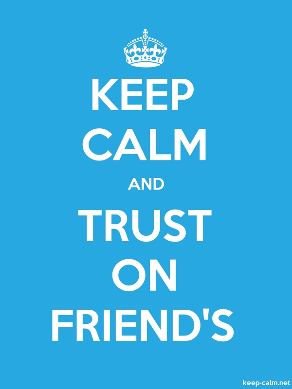 KEEP CALM AND TRUST ON FRIEND'S - white/blue - Default (600x800)