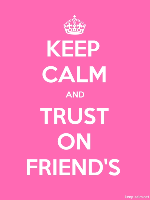 KEEP CALM AND TRUST ON FRIEND'S - white/pink - Default (600x800)