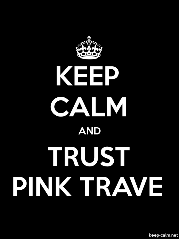KEEP CALM AND TRUST PINK TRAVE - white/black - Default (600x800)