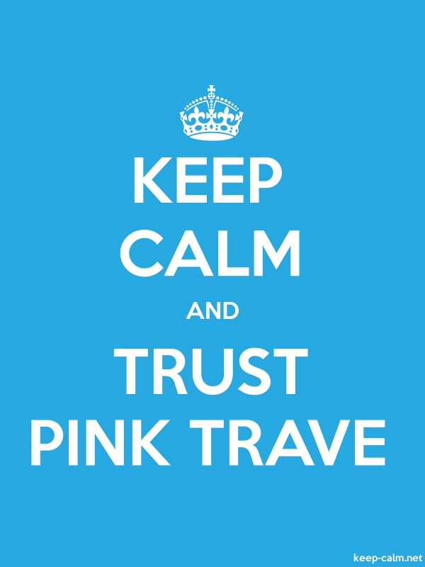 KEEP CALM AND TRUST PINK TRAVE - white/blue - Default (600x800)