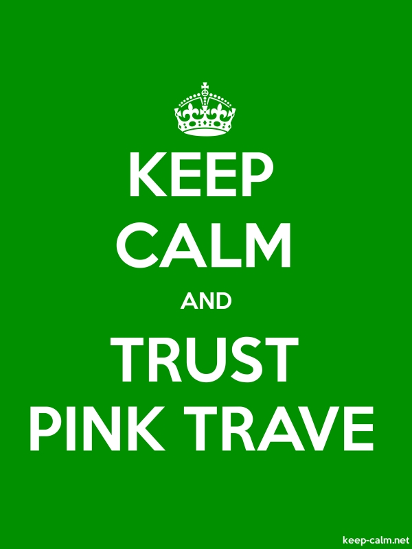 KEEP CALM AND TRUST PINK TRAVE - white/green - Default (600x800)