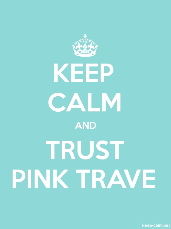 KEEP CALM AND TRUST PINK TRAVE - white/lightblue - Default (600x800)