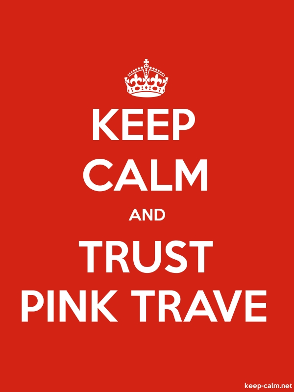 KEEP CALM AND TRUST PINK TRAVE - white/red - Default (600x800)