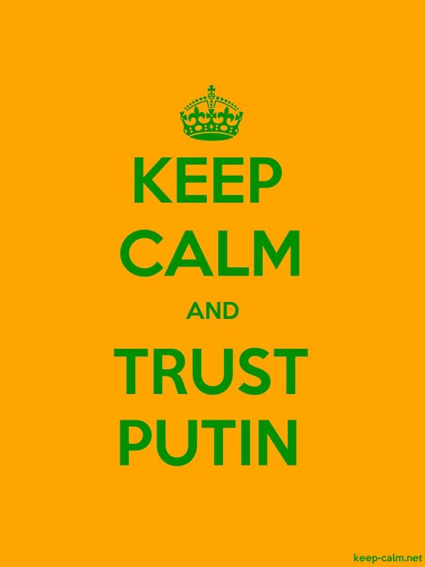 KEEP CALM AND TRUST PUTIN - green/orange - Default (600x800)