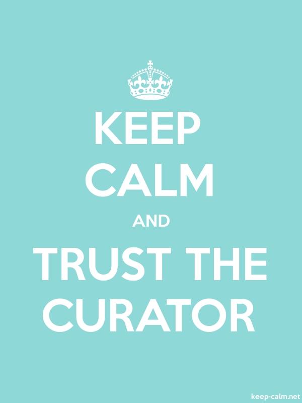 KEEP CALM AND TRUST THE CURATOR - white/lightblue - Default (600x800)