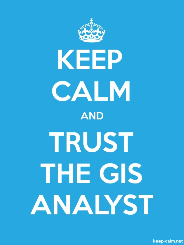 KEEP CALM AND TRUST THE GIS ANALYST - white/blue - Default (600x800)