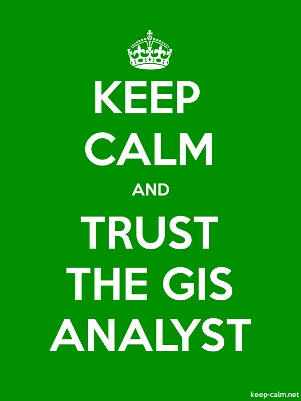 KEEP CALM AND TRUST THE GIS ANALYST - white/green - Default (600x800)