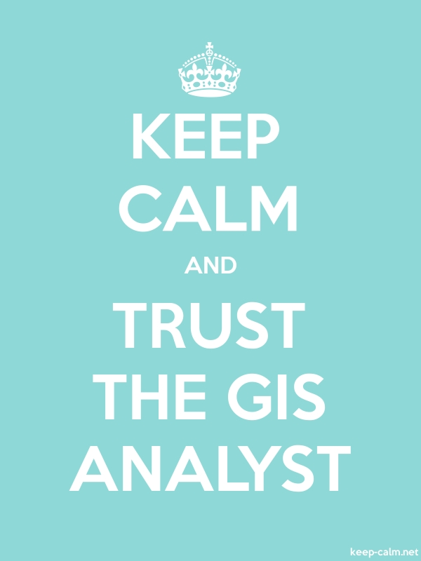 KEEP CALM AND TRUST THE GIS ANALYST - white/lightblue - Default (600x800)