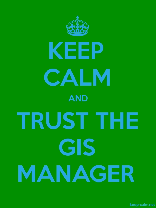 KEEP CALM AND TRUST THE GIS MANAGER - blue/green - Default (600x800)
