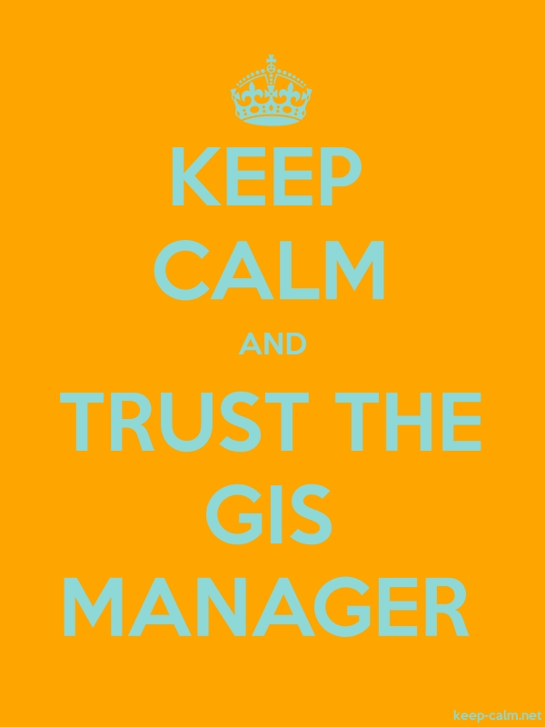 KEEP CALM AND TRUST THE GIS MANAGER - lightblue/orange - Default (600x800)