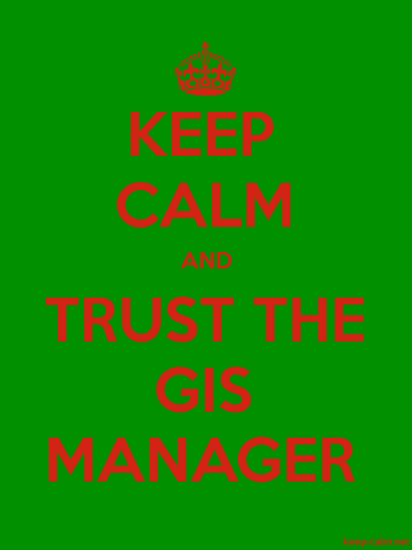 KEEP CALM AND TRUST THE GIS MANAGER - red/green - Default (600x800)