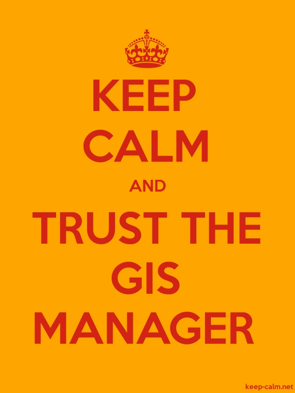 KEEP CALM AND TRUST THE GIS MANAGER - red/orange - Default (600x800)