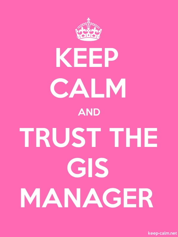 KEEP CALM AND TRUST THE GIS MANAGER - white/pink - Default (600x800)
