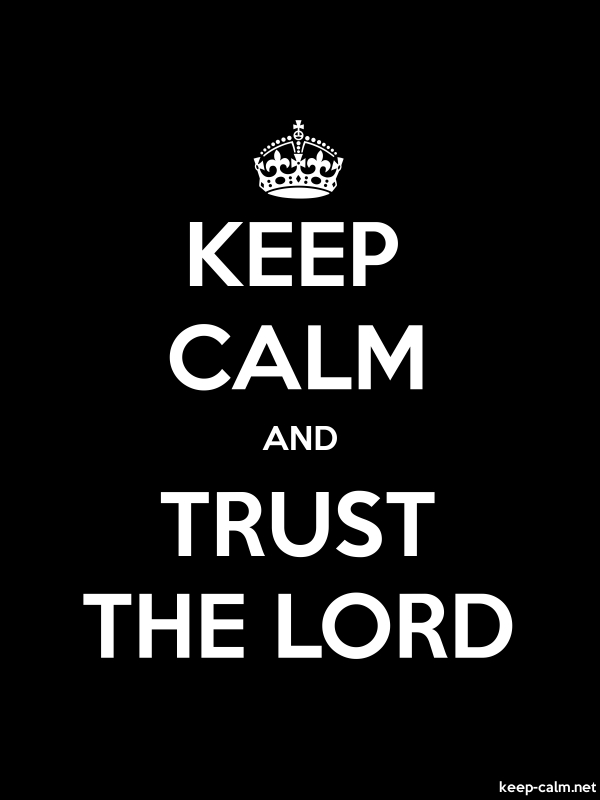 KEEP CALM AND TRUST THE LORD - white/black - Default (600x800)