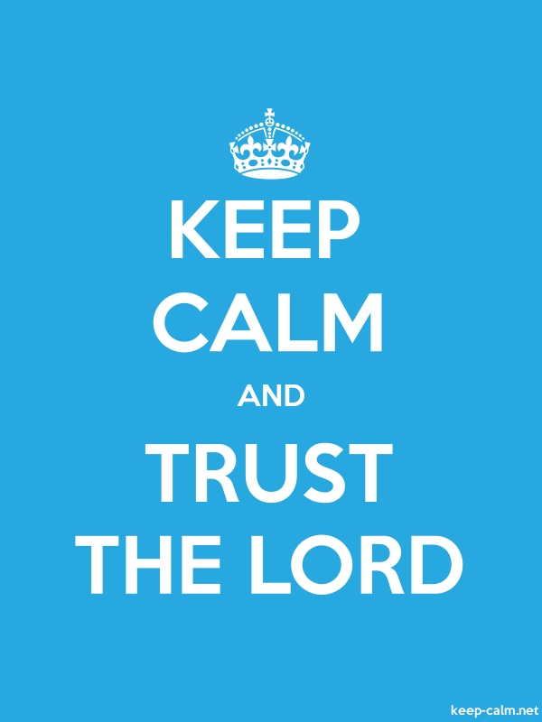 KEEP CALM AND TRUST THE LORD - white/blue - Default (600x800)