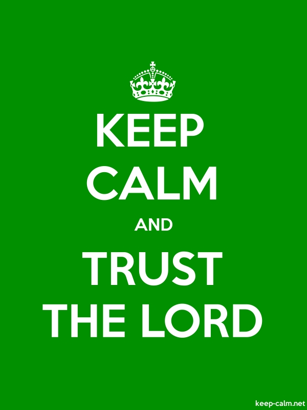 KEEP CALM AND TRUST THE LORD - white/green - Default (600x800)
