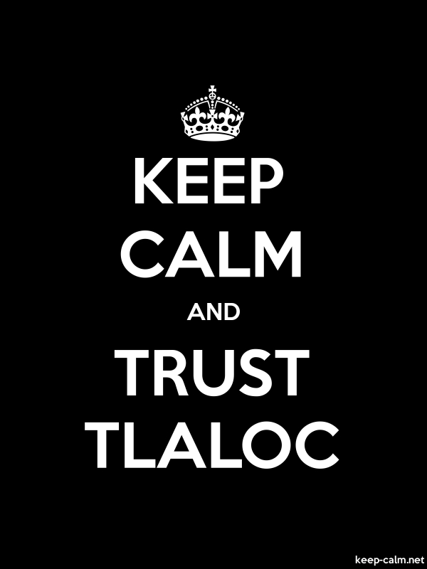 KEEP CALM AND TRUST TLALOC - white/black - Default (600x800)