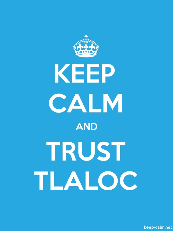 KEEP CALM AND TRUST TLALOC - white/blue - Default (600x800)