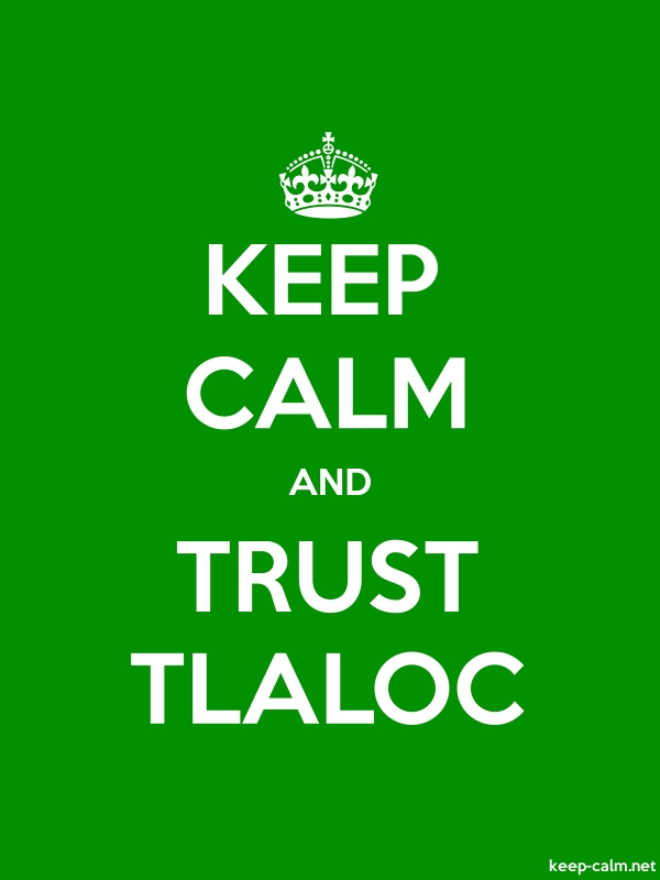 KEEP CALM AND TRUST TLALOC - white/green - Default (600x800)