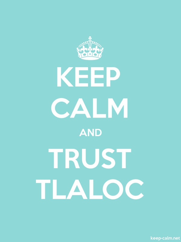 KEEP CALM AND TRUST TLALOC - white/lightblue - Default (600x800)