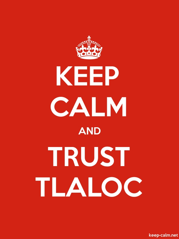 KEEP CALM AND TRUST TLALOC - white/red - Default (600x800)