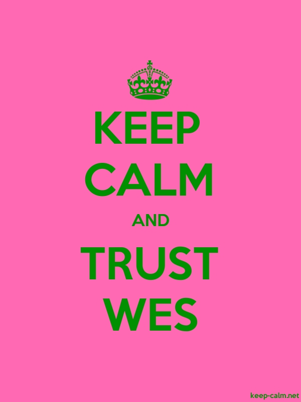 KEEP CALM AND TRUST WES - green/pink - Default (600x800)