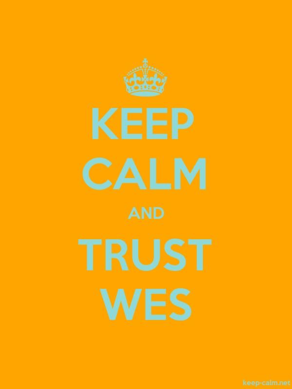 KEEP CALM AND TRUST WES - lightblue/orange - Default (600x800)